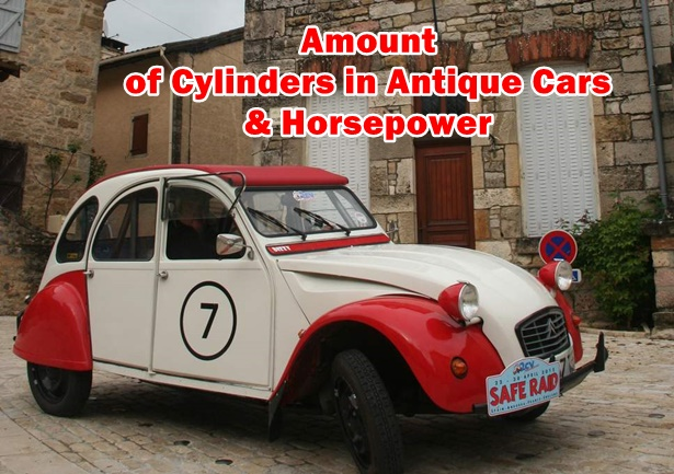 Amount of Cylinders in Antique Cars & Horsepower Specificly here we are talking about Six and Four Cylinders antique cars informations.