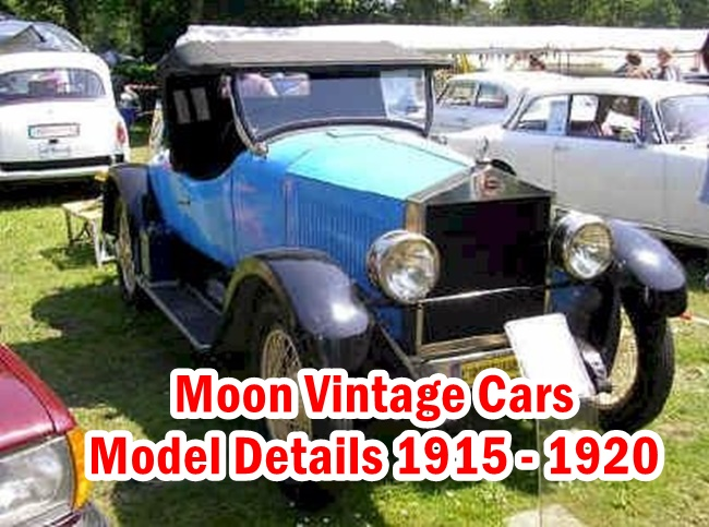 This Article include Moon Vintage Cars Model Details from 1915 to 1920 Information of Engine,Cylinders,Sale Price,Product Year,System,Spare Parts and etc.