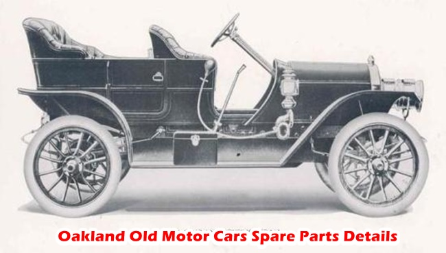 This Article include Oakland Old Motor Cars Spare Parts Details,Engine,Cylinders,Model,Production Years,Serial numbers and other useful information